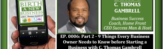 0006: Part 2 – 9 Things Every Business Owner Needs to Know before Starting a Business with C. Thomas Gambrell