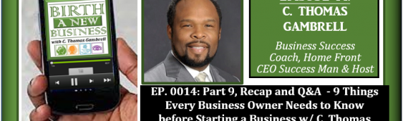 0014: Part 9, Recap and Q&A – 9 Things Every Business Owner Needs to Know before Starting a Business