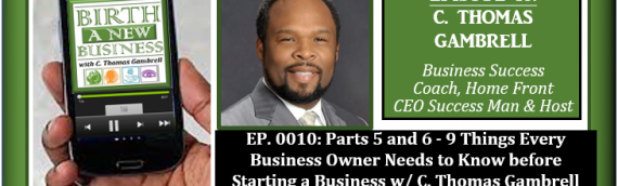 0010: Parts 5 and 6 – 9 Things Every Business Owner Needs to Know before Starting a Business
