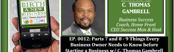 0012: Parts 8 and 8 – 9 Things Every Business Owner Needs to Know before Starting a Business