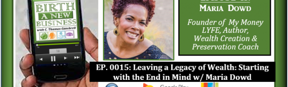 0015: Leaving a Legacy of Wealth: Starting with the End in Mind with Maria Dowd