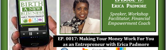 0017: Making Your Money Work For You as an Entrepreneur with Erica Padmore